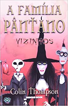 A Família Pântano. VIzinhos - Volume 1: Colin Thompson