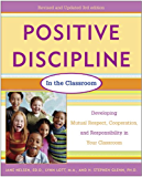 Positive Discipline in the Classroom, Revised 3rd Edition: Developing Mutual Respect, Cooperation, and Responsibility in Your Classroom