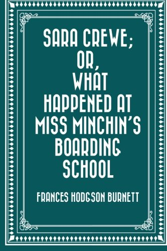 Download Sara Crewe; Or, What Happened at Miss Minchin's Boarding School pdf