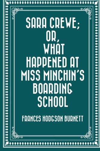 Read Online Sara Crewe; Or, What Happened at Miss Minchin's Boarding School PDF