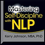 Mastering Self-Discipline with NLP | Kerry Johnson