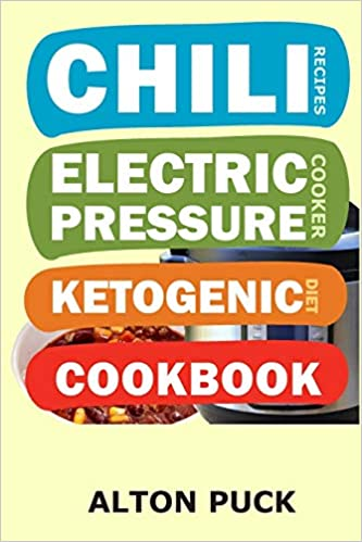Buy Chili Recipes Electric Pressure Cooker Ketogenic Diet Cookbook Chili Pressure Cooker Keto Diet Pressure Cooker Chili Recipes Keto Recipes In Lazy Cook S Keto Pressure Cooker Perfection Book Online At