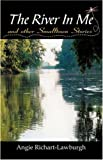 The River in Me and Other Smalltown Stories, Angela Richart-Lawburgh, 0741434865