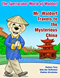 Mr. Waldorf Travels to the Mysterious China (The Spectacular World of Waldorf)
