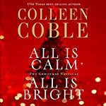 All Is Calm, All Is Bright: A Colleen Coble Christmas Collection | Colleen Coble