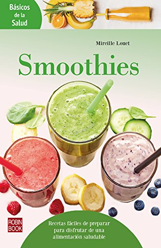 Smoothies: Recetas fáciles de preparar para disfrutar de una alimentación saludable (Básicos de la