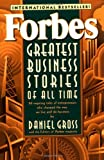 Forbes Greatest Business Stories of All Time, Daniel Gross and Forbes Magazine Staff, 0471196533