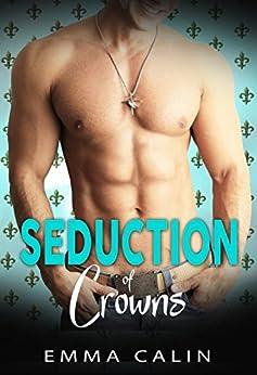 Seduction of Crowns: Hot cops. Hot crime. Hot romance. by [Calin, Emma]