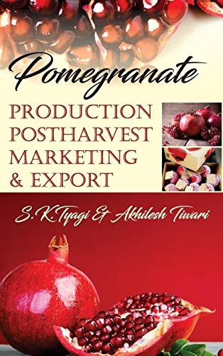 Pomegranate: Production Postharvest Marketing & Export: Production Postharvest Marketing & Export por S.K. Tyagi,Akhilesh Tiwari