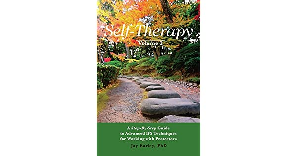 Self-Therapy, Vol  2: A Step-By-Step Guide to Advanced Ifs