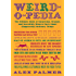 Weird-o-pedia: The Ultimate Book of Surprising, Strange, and Incredibly Bizarre Facts About (Supposedly) Ordinary Things