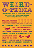 Weird-o-pedia: The Ultimate Book of Surprising Strange and Incredibly Bizarre Facts About (Supposedly) Ordinary Things
