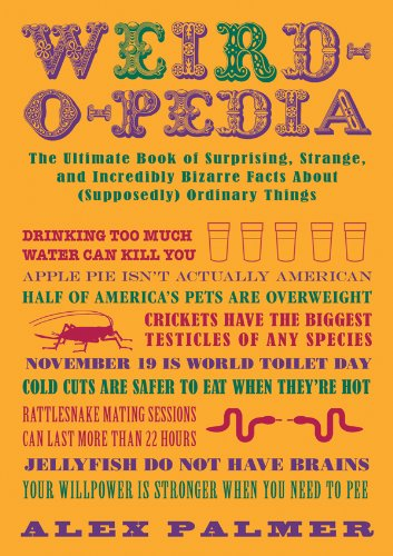 Weird-o-pedia: The Ultimate Book of Surprising Strange and Incredibly Bizarre Facts About (Supposedly) Ordinary Things cover