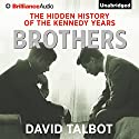 Brothers: The Hidden History of the Kennedy Years Audiobook by David Talbot Narrated by Mel Foster