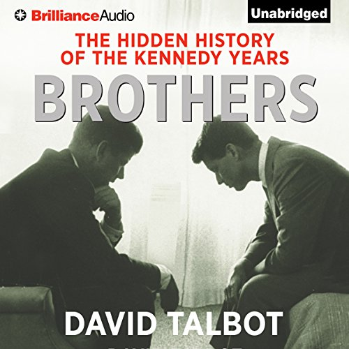 Brothers: The Hidden History of the Kennedy Years Audiobook [Free Download by Trial] thumbnail