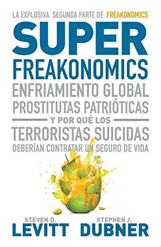 Superfreakonomics : enfriamiento global, prostitutas patrióticas y por qué los terroristas deberían contratar un seguro de vida (Debate, Band 18036)