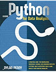 Python for Data Analysis: A Practical Guide for Manipulating, Processing, Cleaning, and Crunching Data Sets in Python. How to Effectively Solve a Wide Range of Data Analysis Problems.