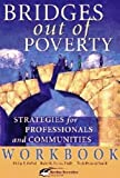 img - for Bridges Out of Poverty Workbook: Strategies for Professionals and Communities by DeVol Philip E. Payne Ruby K. Smith Terie Dreussi (2006-12-31) Paperback book / textbook / text book