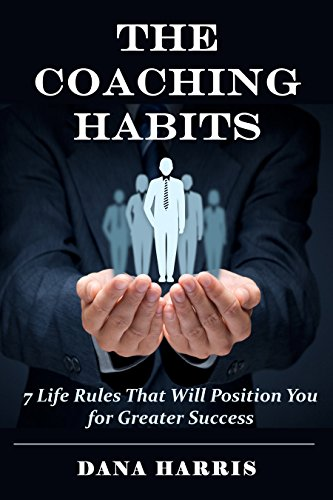 9ec9b38b857 The Coaching Habits  7 Life Rules That Will Position You for Greater Success  (leadership