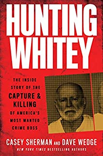 Book Cover: Hunting Whitey: The Inside Story of the Capture & Killing of America's Most Wanted Crime Boss