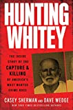 Hunting Whitey: The Inside Story of the Capture