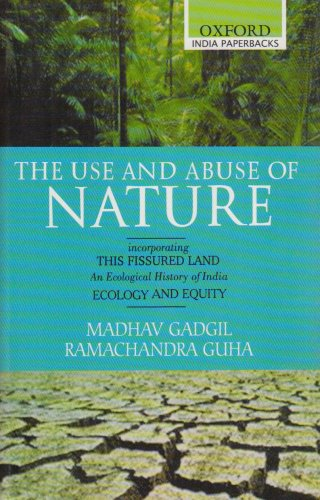 The Use and Abuse of Nature: incorporating This Fissured Land: An Ecological History of India and Ecology and Equity (Ox