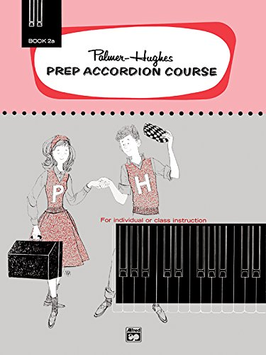 Palmer-Hughes Prep Accordion Course, Bk 2A: For Individual or Class Instruction (Palmer-Hughes Accordion Course) (Palmer Hughes Prep Accordion Course)