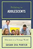 Relating to Adolescents, Susan Eva Porter, 1607090589