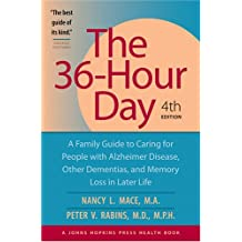 The 36-Hour Day: A Family Guide to Caring for People with Alzheimer Disease, Other Dementias, and Memory Loss in Later L