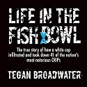 Life in the Fish Bowl: The True Story of How a White Cop Infiltrated and Took Down 41 of the Nation's Most Notorious Crips Audiobook by J. Tegan Broadwater Narrated by J. Tegan Broadwater