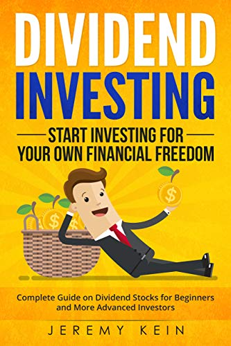 Dividend Investing: Start Investing for Your Own Financial Freedom. Complete Guide on Dividend Stocks for Beginners and More Advanced Investors.