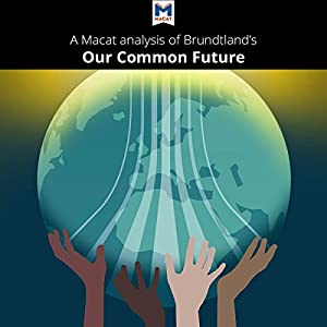 A Macat Analysis of Gro Brundtland's Our Common Future Audiobook