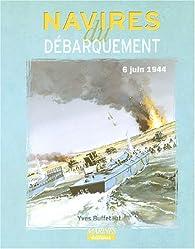 Navires du Débarquement, 6 juin 1944 par Yves Buffetaut