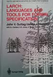 Larch : Languages and Tools for Formal Specification, Horning, James J. and Guttag, John V., 0387940065