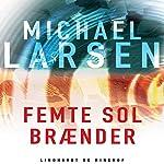 Femte sol braender | Michael Larsen