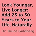 Look Younger, Live Longer : Add 25 to 50 Years to Your Life, Naturally Audiobook by Bruce Goldberg Narrated by Larry Terpening