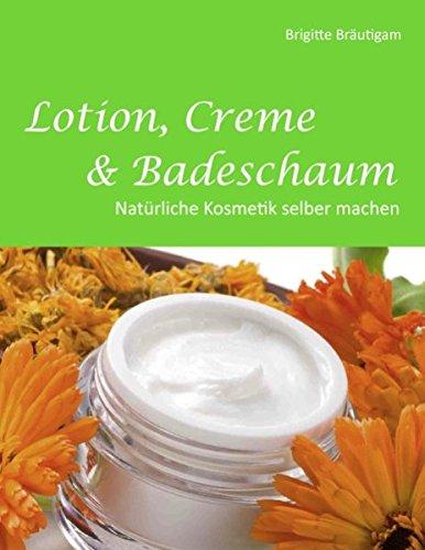 Lotion, Creme & Badeschaum: Natürliche Kosmetik selber machen