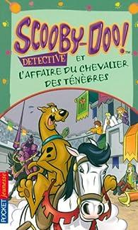 Scooby-Doo détective : Scooby-Doo et l'affaire du chevalier des Ténèbres par James Gelsey