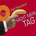 Nicht mein Tag | Ralf Husmann