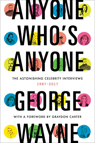 Anyone Who's Anyone: The Astonishing Celebrity Interviews, 1987-2017