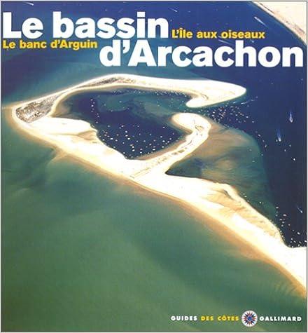 En ligne Le Bassin d'Arcachon - L'Ile aux oiseaux, Le banc d'Arguin pdf