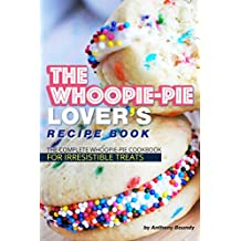 The Whoopie-Pie Lover's Recipe Book: The Complete Whoopie-Pie Cookbook for Irresistible Treats
