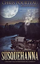 SUSQUEHANNA: A SECOND TALE OF BESTIMMUNG COMPANY (TALES OF B-COMPANY BOOK 2)