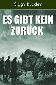 Es gibt kein Zurűck: Eine historische Kurzgeschichte (German Edition) by [Buckley, Siggy]