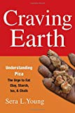 Craving Earth: Understanding Pica_the Urge to Eat Clay, Starch, Ice, and Chalk