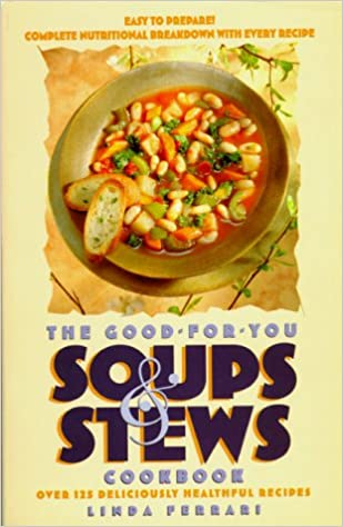 Good-For-You Soups and Stews Cookbook: Over 125 Deliciously Healthful Recipes
