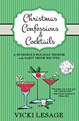 Christmas Confessions and Cocktails: A Humorous Holiday Memoir with Sassy Drink Recipes