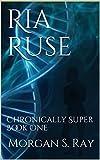 Ria Ruse Chronically Super Book One