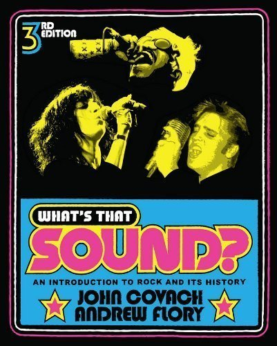 What's That Sound?: An Introduction to Rock and Its History (Third Edition) 3rd (third) Edition by Covach, John, Flory, Andrew published by W. W. Norton & Company (2012)