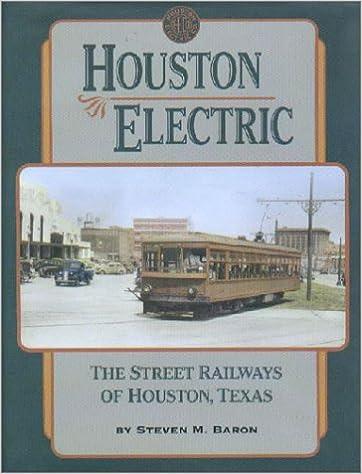 Houston Electric The Street Railways Of Houston Texas Steven M